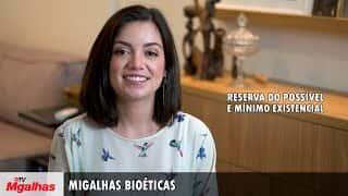 Migalhas Bioéticas - Reserva do Possível e Mínimo Existencial