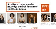 WEBINAR - A violência contra a mulher na justiça criminal: feminismo e direito de defesa